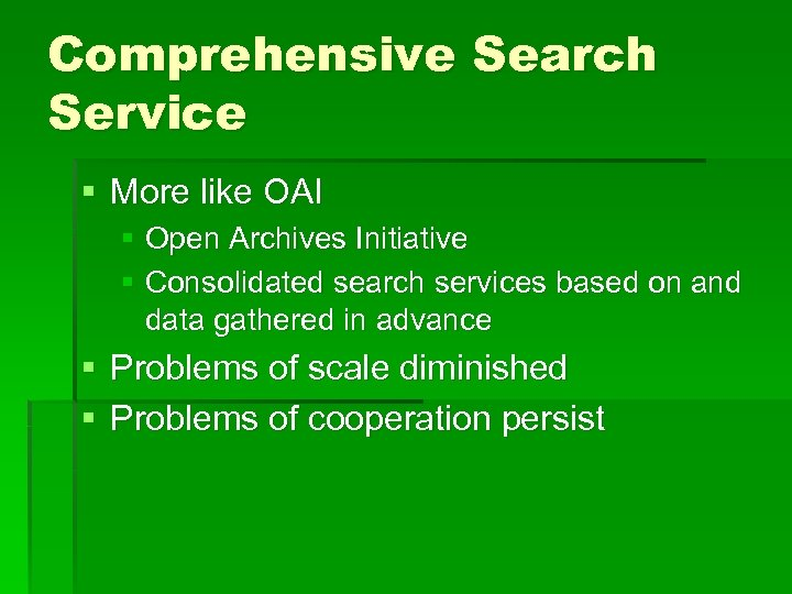 Comprehensive Search Service § More like OAI § Open Archives Initiative § Consolidated search