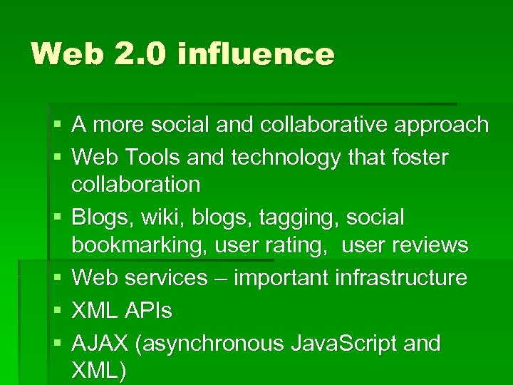 Web 2. 0 influence § A more social and collaborative approach § Web Tools