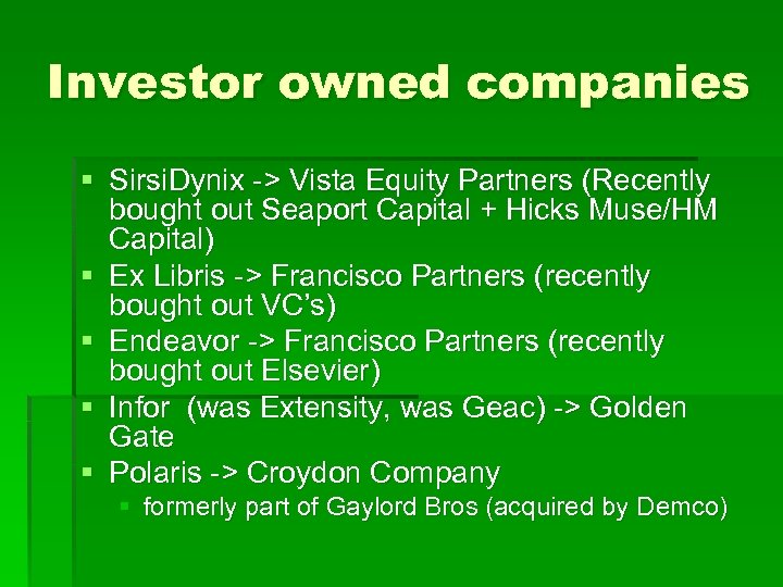 Investor owned companies § Sirsi. Dynix -> Vista Equity Partners (Recently bought out Seaport