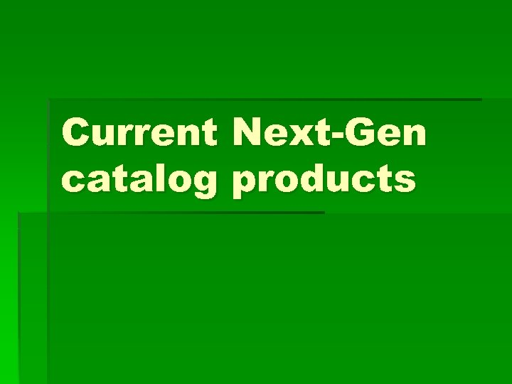 Current Next-Gen catalog products