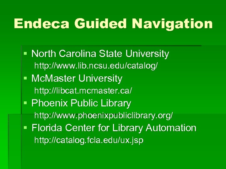 Endeca Guided Navigation § North Carolina State University http: //www. lib. ncsu. edu/catalog/ §