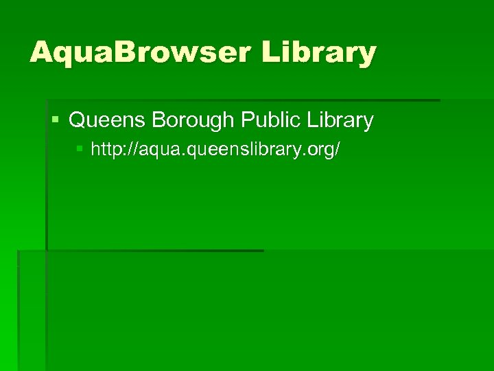 Aqua. Browser Library § Queens Borough Public Library § http: //aqua. queenslibrary. org/
