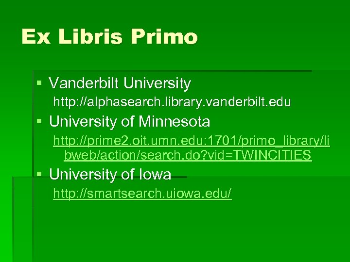 Ex Libris Primo § Vanderbilt University http: //alphasearch. library. vanderbilt. edu § University of