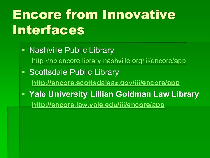 Encore from Innovative Interfaces § Nashville Public Library http: //nplencore. library. nashville. org/iii/encore/app §