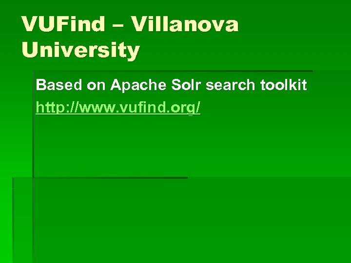 VUFind – Villanova University Based on Apache Solr search toolkit http: //www. vufind. org/