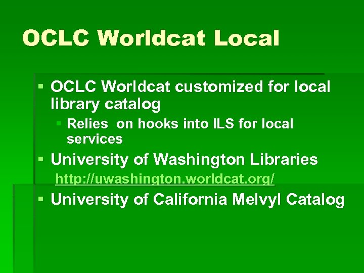 OCLC Worldcat Local § OCLC Worldcat customized for local library catalog § Relies on