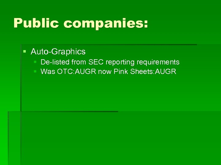 Public companies: § Auto-Graphics § De-listed from SEC reporting requirements § Was OTC: AUGR