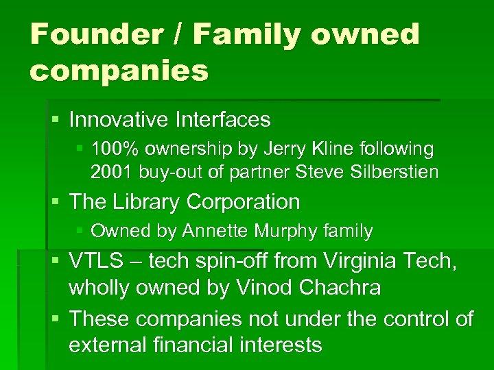 Founder / Family owned companies § Innovative Interfaces § 100% ownership by Jerry Kline