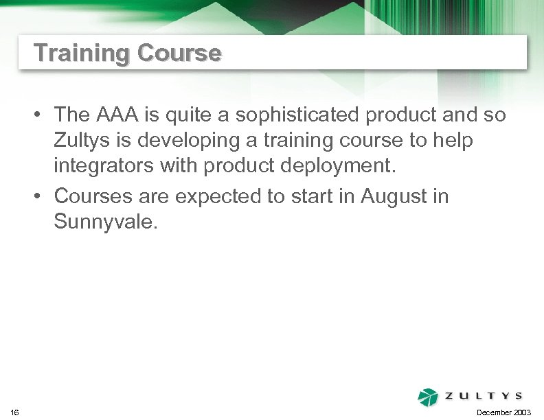 Training Course • The AAA is quite a sophisticated product and so Zultys is