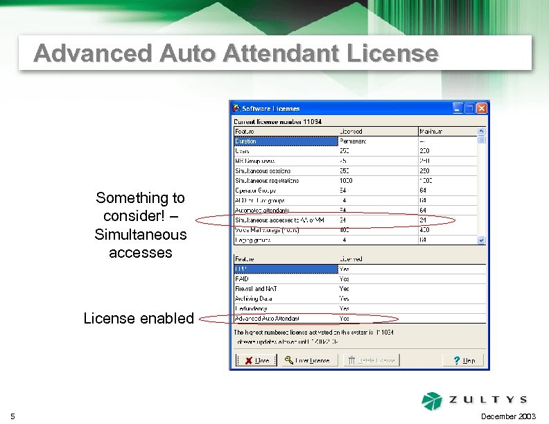 Advanced Auto Attendant License Something to consider! – Simultaneous accesses License enabled 5 December