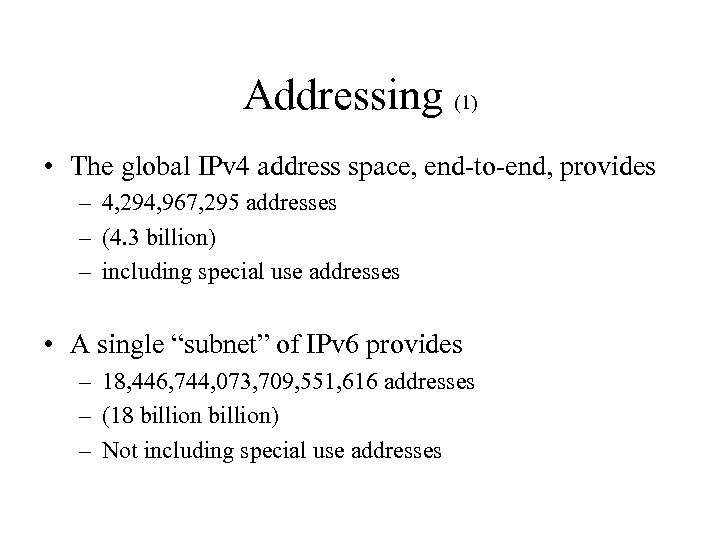 Addressing (1) • The global IPv 4 address space, end-to-end, provides – 4, 294,