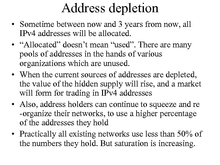 Address depletion • Sometime between now and 3 years from now, all IPv 4
