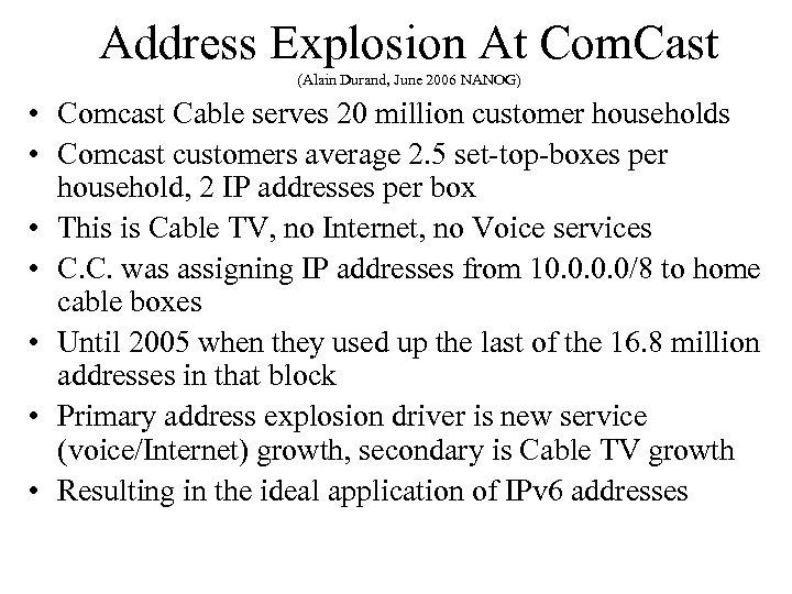Address Explosion At Com. Cast (Alain Durand, June 2006 NANOG) • Comcast Cable serves
