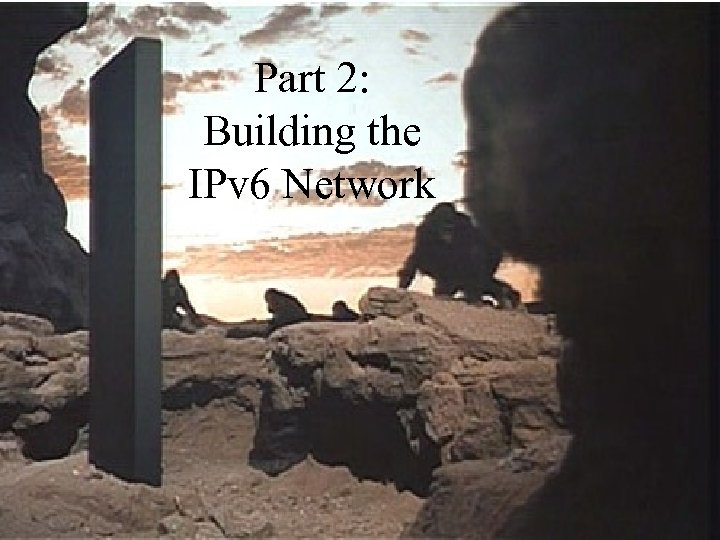 Part 2: Building the IPv 6 Network