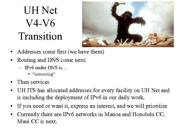 UH Net V 4 -V 6 Transition • Addresses come first (we have them)