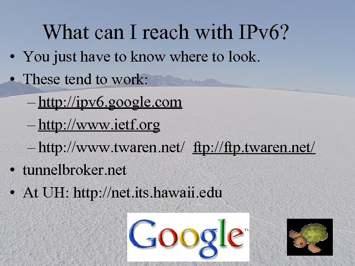 What can I reach with IPv 6? • You just have to know where