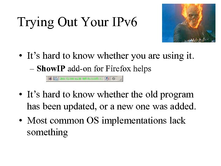 Trying Out Your IPv 6 • It's hard to know whether you are using