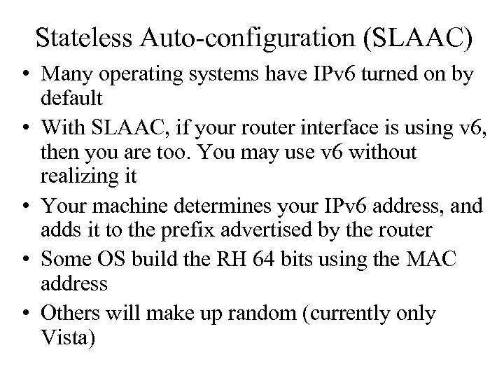 Stateless Auto-configuration (SLAAC) • Many operating systems have IPv 6 turned on by default