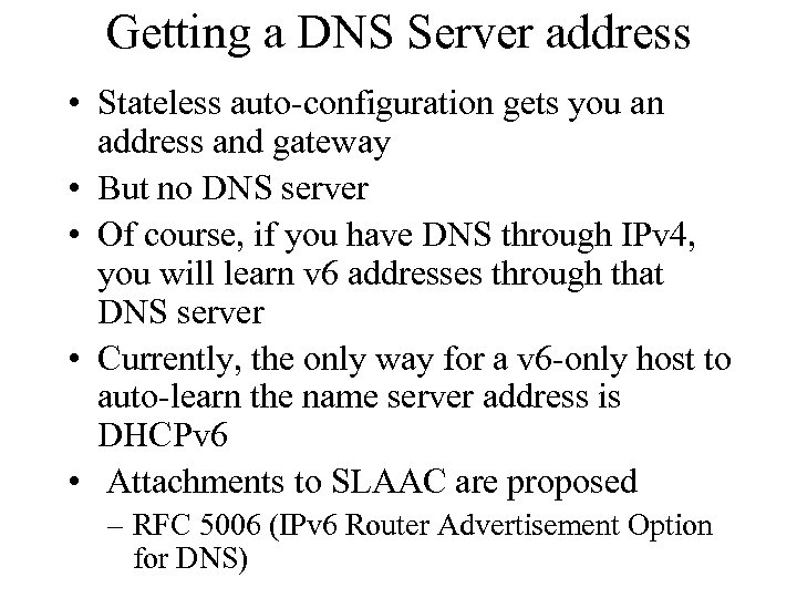 Getting a DNS Server address • Stateless auto-configuration gets you an address and gateway