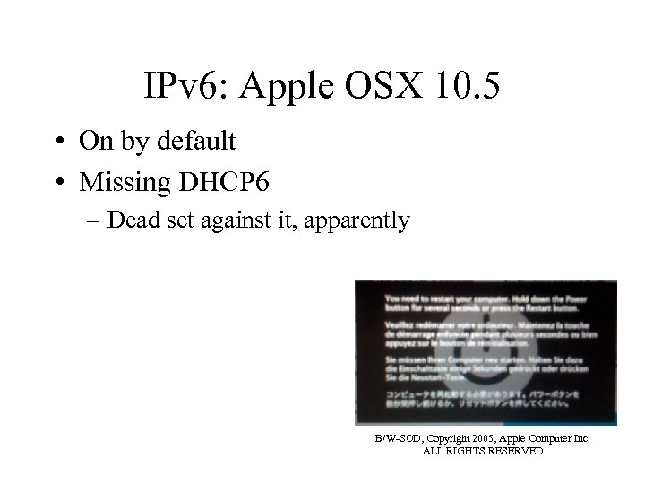 IPv 6: Apple OSX 10. 5 • On by default • Missing DHCP 6