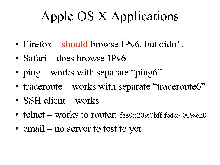 Apple OS X Applications • • Firefox – should browse IPv 6, but didn't