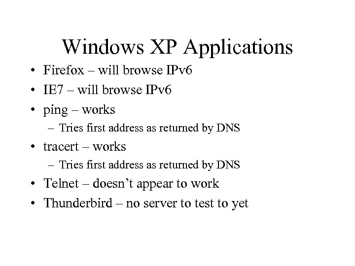 Windows XP Applications • Firefox – will browse IPv 6 • IE 7 –