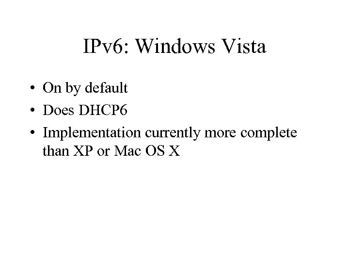 IPv 6: Windows Vista • On by default • Does DHCP 6 • Implementation