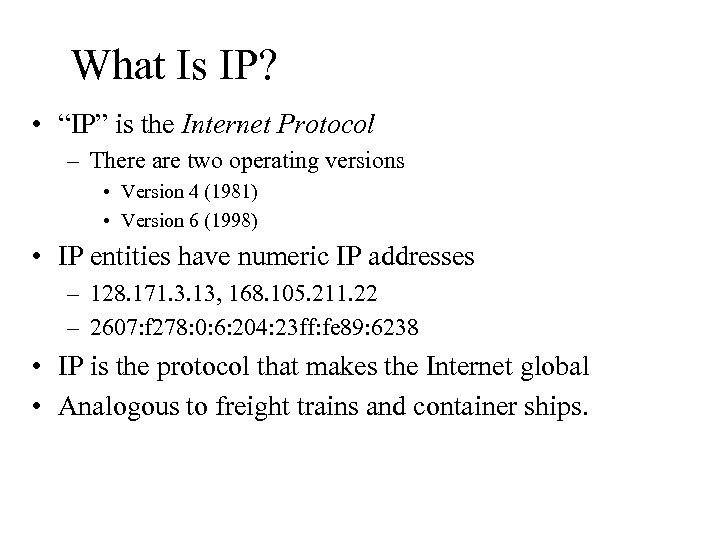 """What Is IP? • """"IP"""" is the Internet Protocol – There are two operating"""