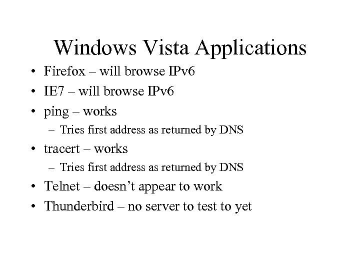 Windows Vista Applications • Firefox – will browse IPv 6 • IE 7 –