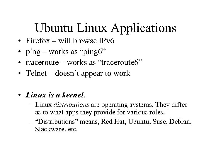 Ubuntu Linux Applications • • Firefox – will browse IPv 6 ping – works