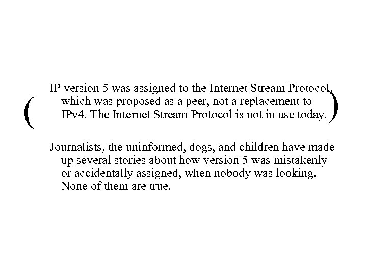 ( IP version 5 was assigned to the Internet Stream Protocol, which was proposed