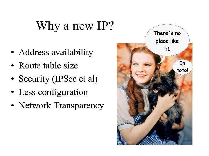 Why a new IP? • • • Address availability Route table size Security (IPSec