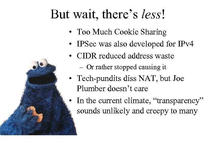 But wait, there's less! • Too Much Cookie Sharing • IPSec was also developed