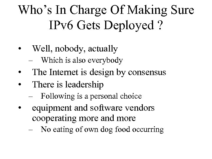 Who's In Charge Of Making Sure IPv 6 Gets Deployed ? • Well, nobody,