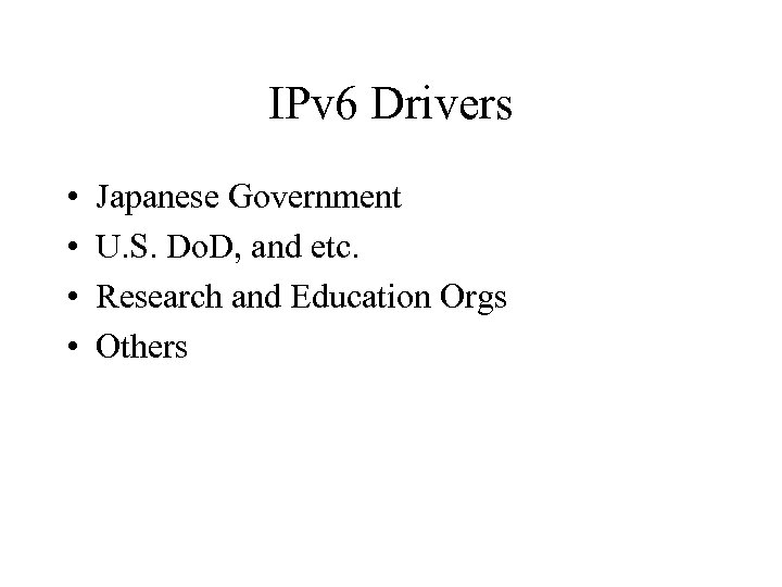 IPv 6 Drivers • • Japanese Government U. S. Do. D, and etc. Research