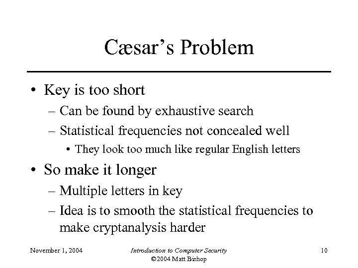 Cæsar's Problem • Key is too short – Can be found by exhaustive search