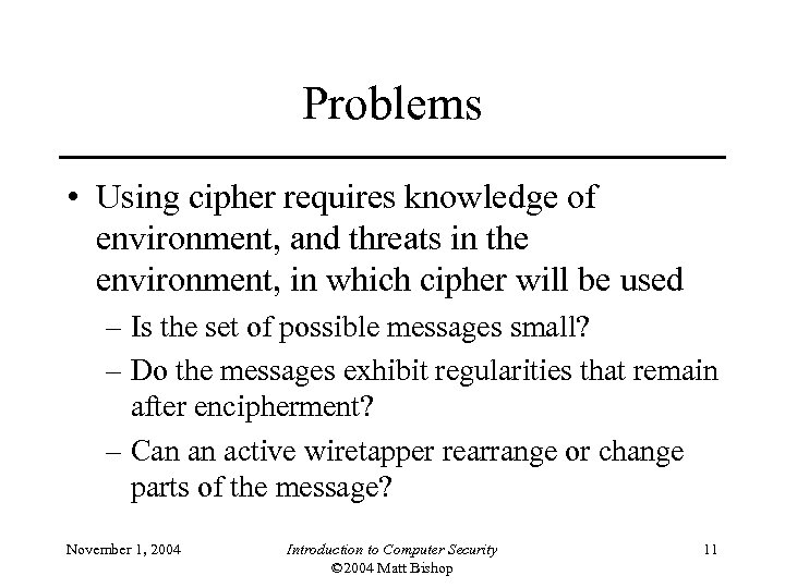Problems • Using cipher requires knowledge of environment, and threats in the environment, in