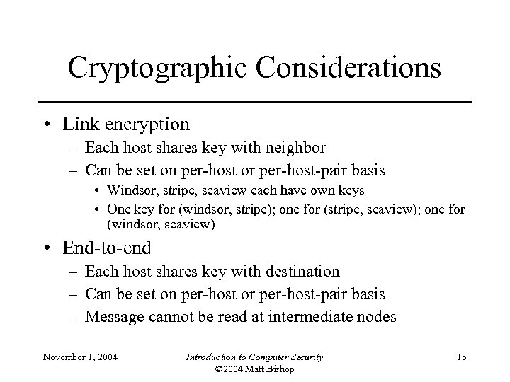 Cryptographic Considerations • Link encryption – Each host shares key with neighbor – Can