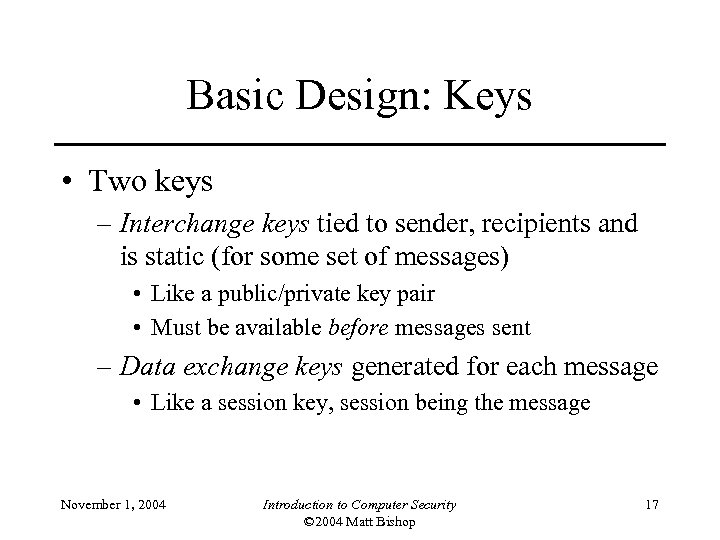 Basic Design: Keys • Two keys – Interchange keys tied to sender, recipients and