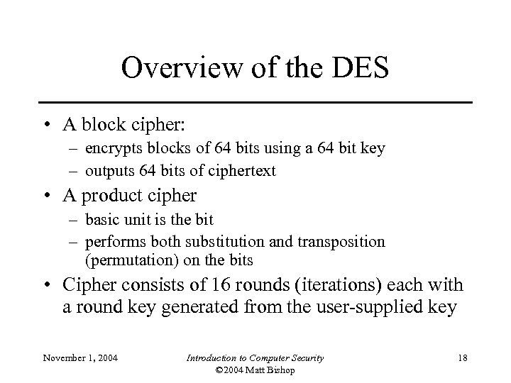 Overview of the DES • A block cipher: – encrypts blocks of 64 bits