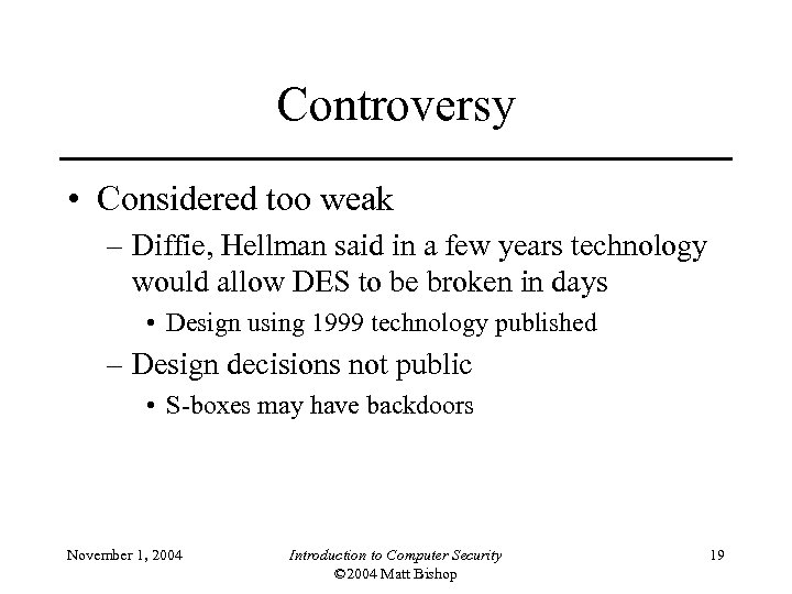 Controversy • Considered too weak – Diffie, Hellman said in a few years technology