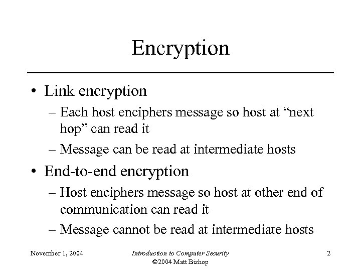 "Encryption • Link encryption – Each host enciphers message so host at ""next hop"""