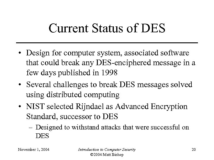 Current Status of DES • Design for computer system, associated software that could break