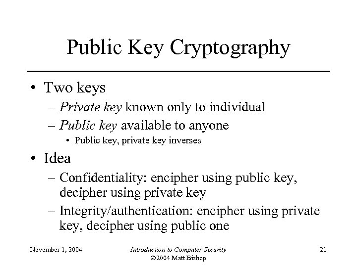 Public Key Cryptography • Two keys – Private key known only to individual –