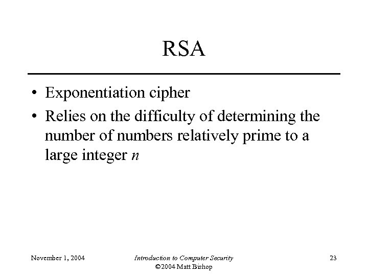 RSA • Exponentiation cipher • Relies on the difficulty of determining the number of
