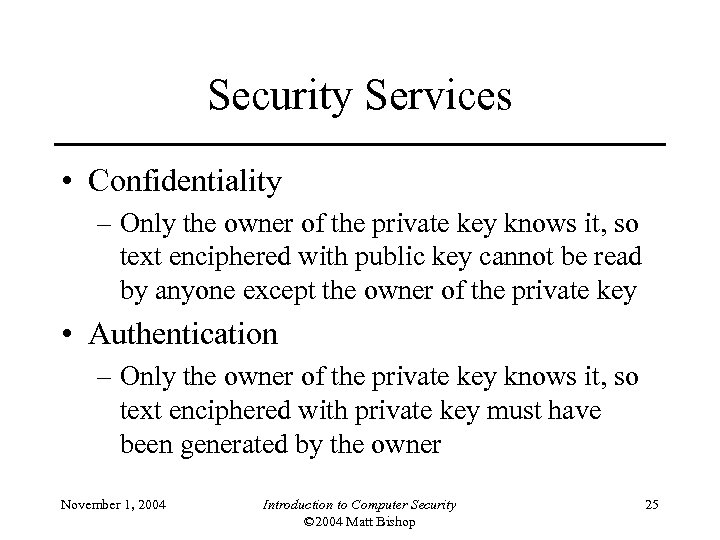 Security Services • Confidentiality – Only the owner of the private key knows it,