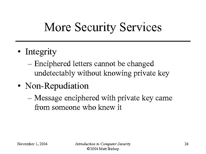 More Security Services • Integrity – Enciphered letters cannot be changed undetectably without knowing