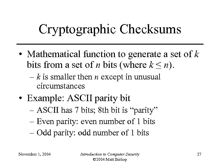 Cryptographic Checksums • Mathematical function to generate a set of k bits from a