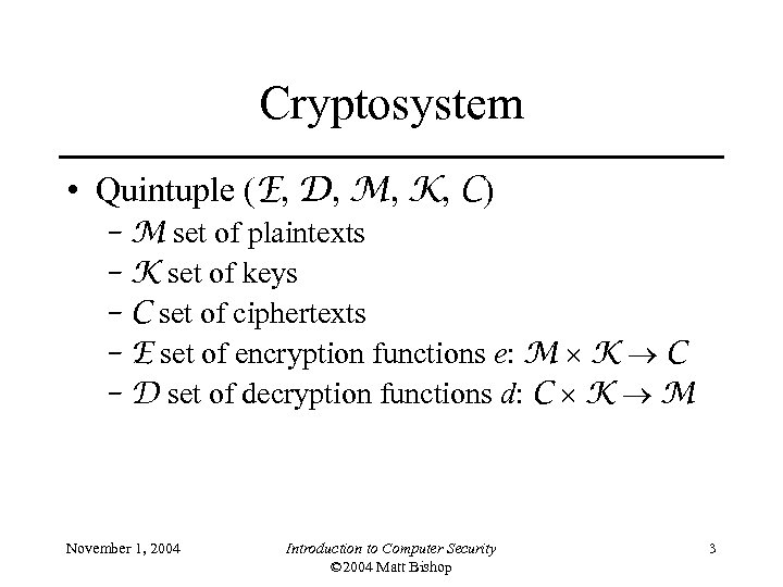 Cryptosystem • Quintuple (E, D, M, K, C) – M set of plaintexts –