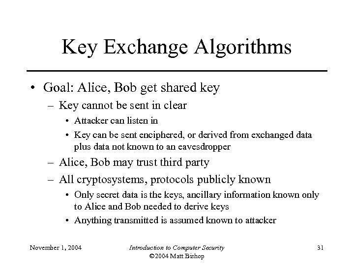 Key Exchange Algorithms • Goal: Alice, Bob get shared key – Key cannot be